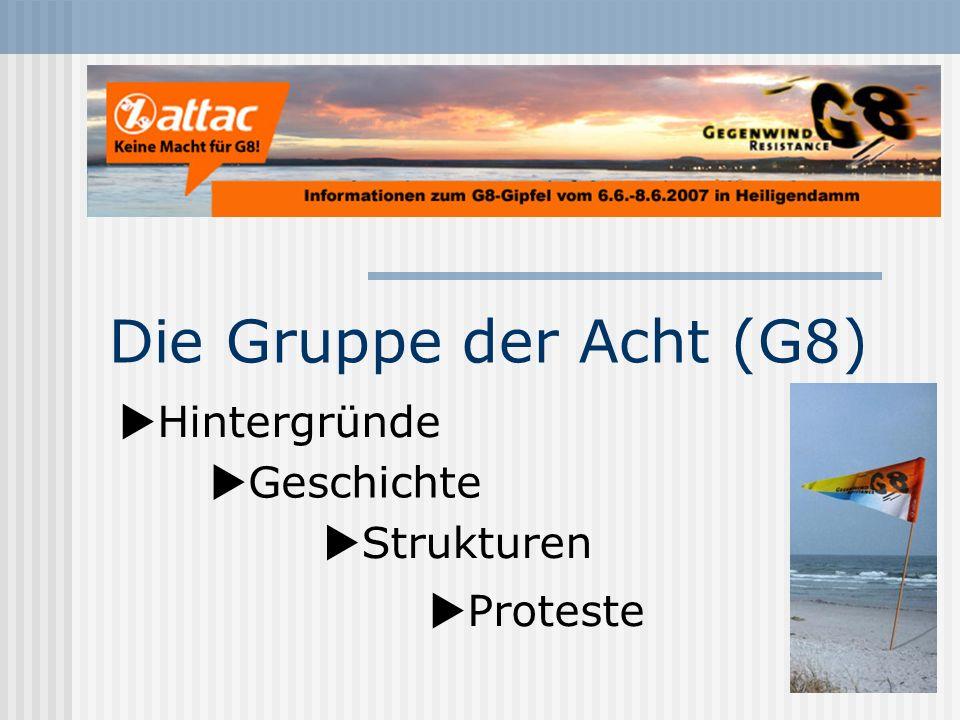 Die Gruppe der Acht (G8) Geschichte Hintergründe Strukturen Proteste