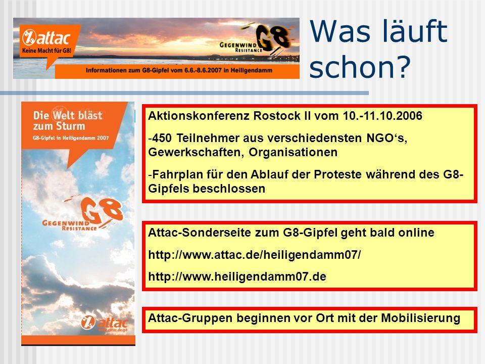 Was läuft schon? Aktionskonferenz Rostock II vom 10.-11.10.2006 -450 Teilnehmer aus verschiedensten NGOs, Gewerkschaften, Organisationen -Fahrplan für