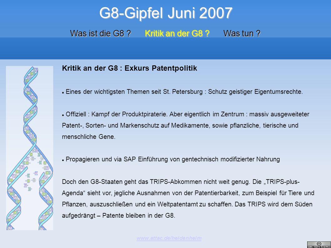 G8-Gipfel Juni 2007 www.attac.de/heidenheim Was ist die G8 ? Kritik an der G8 ? Was tun ? Kritik an der G8 : Exkurs Patentpolitik Eines der wichtigste