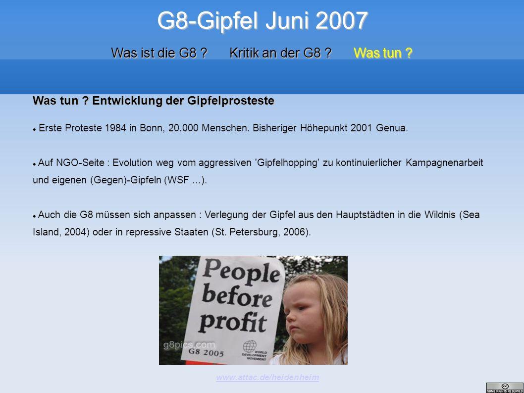 G8-Gipfel Juni 2007 www.attac.de/heidenheim Was ist die G8 ? Kritik an der G8 ? Was tun ? Was tun ? Entwicklung der Gipfelprosteste Erste Proteste 198