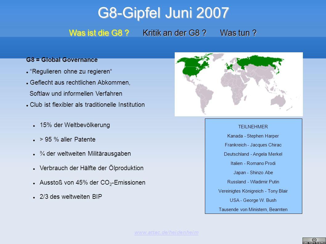 G8-Gipfel Juni 2007 www.attac.de/heidenheim Was ist die G8 ? Kritik an der G8 ? Was tun ? G8 = Global Governance Regulieren ohne zu regieren Geflecht