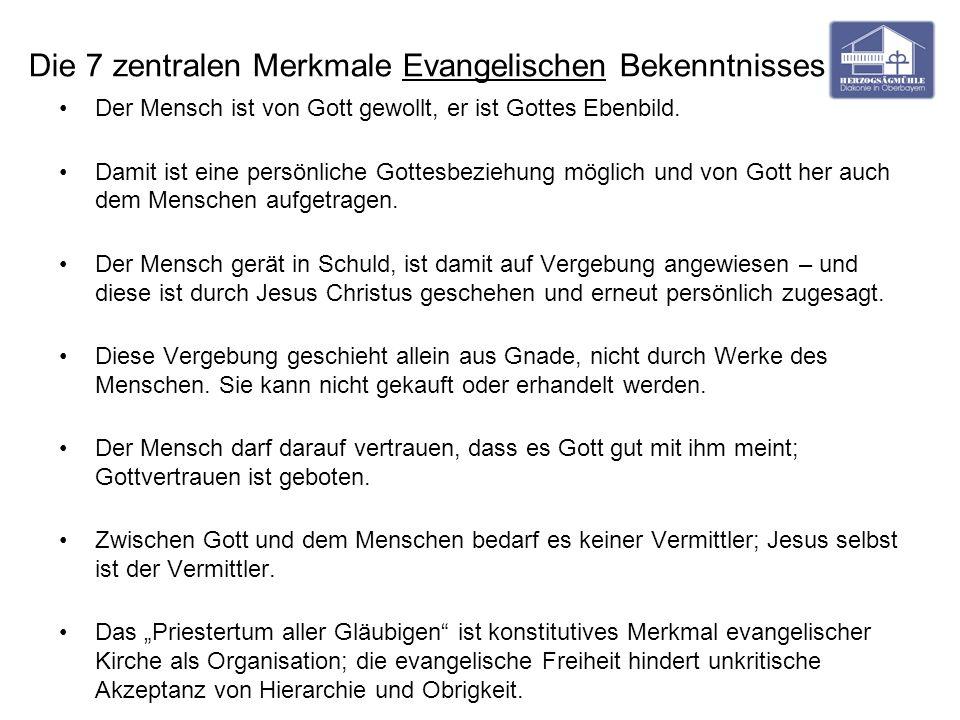 Die 7 zentralen Merkmale Evangelischen Bekenntnisses Der Mensch ist von Gott gewollt, er ist Gottes Ebenbild. Damit ist eine persönliche Gottesbeziehu