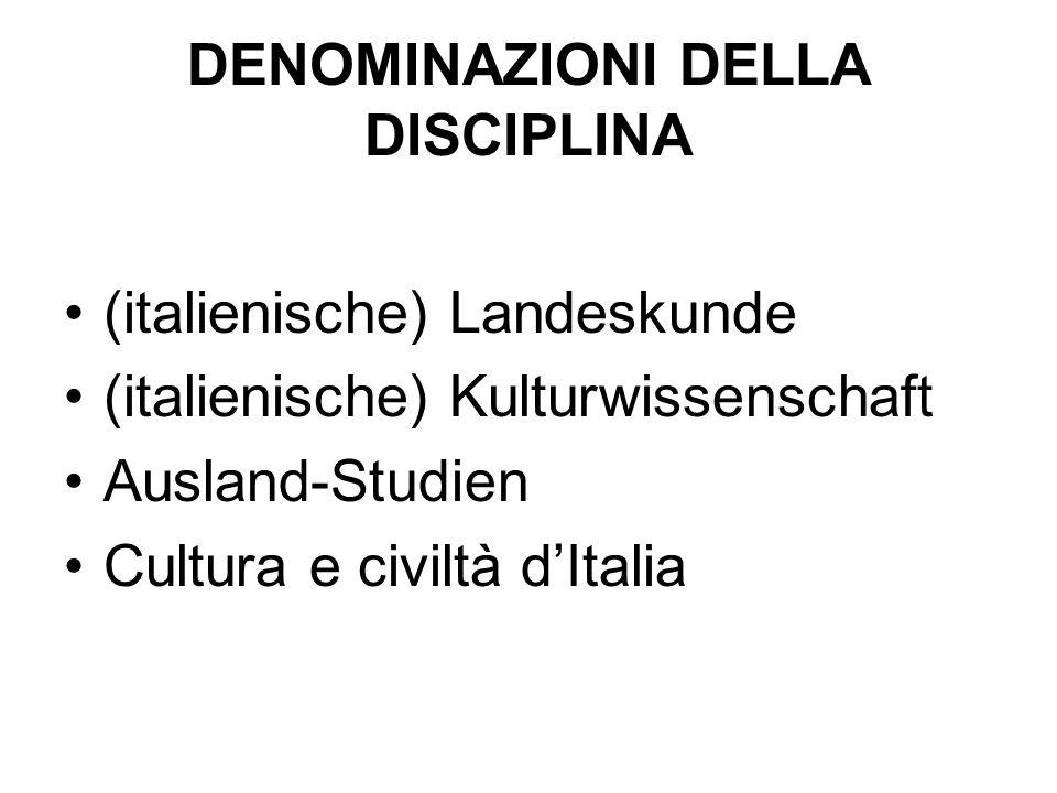 DENOMINAZIONI DELLA DISCIPLINA (italienische) Landeskunde (italienische) Kulturwissenschaft Ausland-Studien Cultura e civiltà dItalia