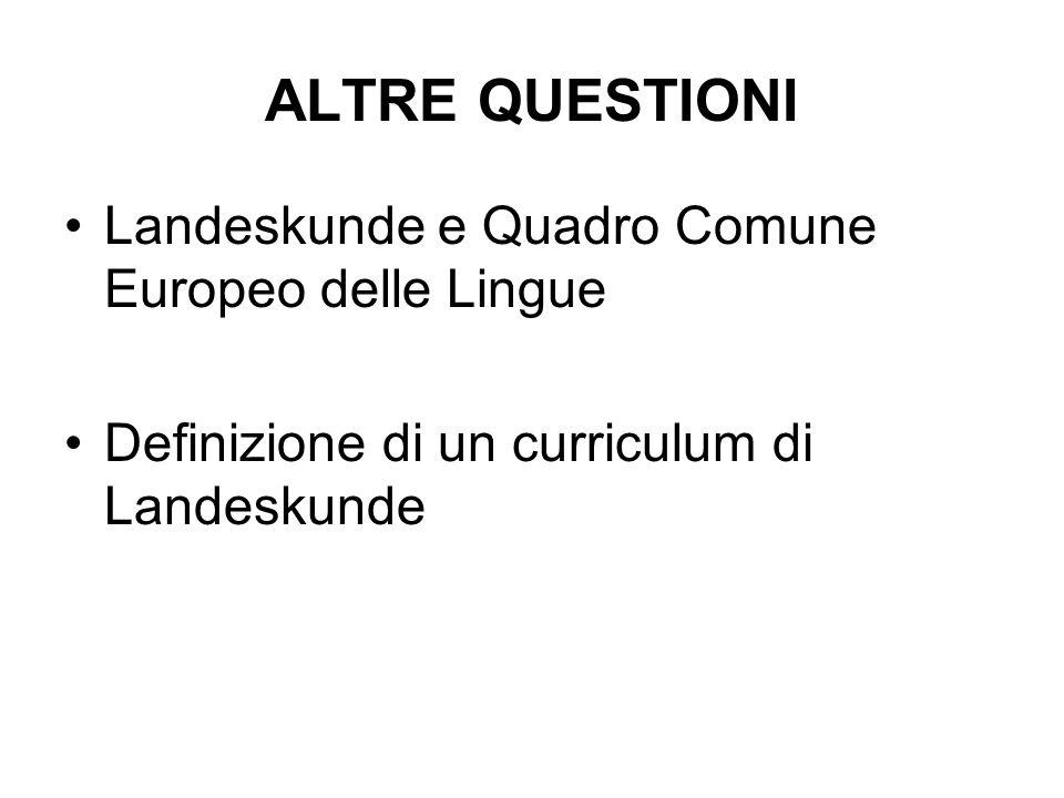 ALTRE QUESTIONI Landeskunde e Quadro Comune Europeo delle Lingue Definizione di un curriculum di Landeskunde