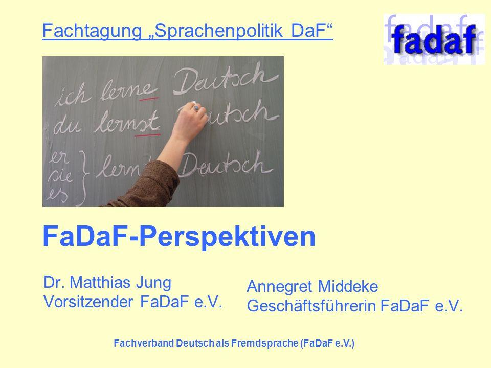 Fachverband Deutsch als Fremdsprache (FaDaF e.V.) Fachtagung Sprachenpolitik DaF FaDaF-Perspektiven Dr. Matthias Jung Vorsitzender FaDaF e.V. Annegret