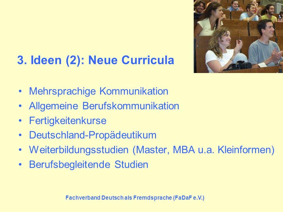 Fachverband Deutsch als Fremdsprache (FaDaF e.V.) 3. Ideen (2): Neue Curricula Mehrsprachige Kommunikation Allgemeine Berufskommunikation Fertigkeiten