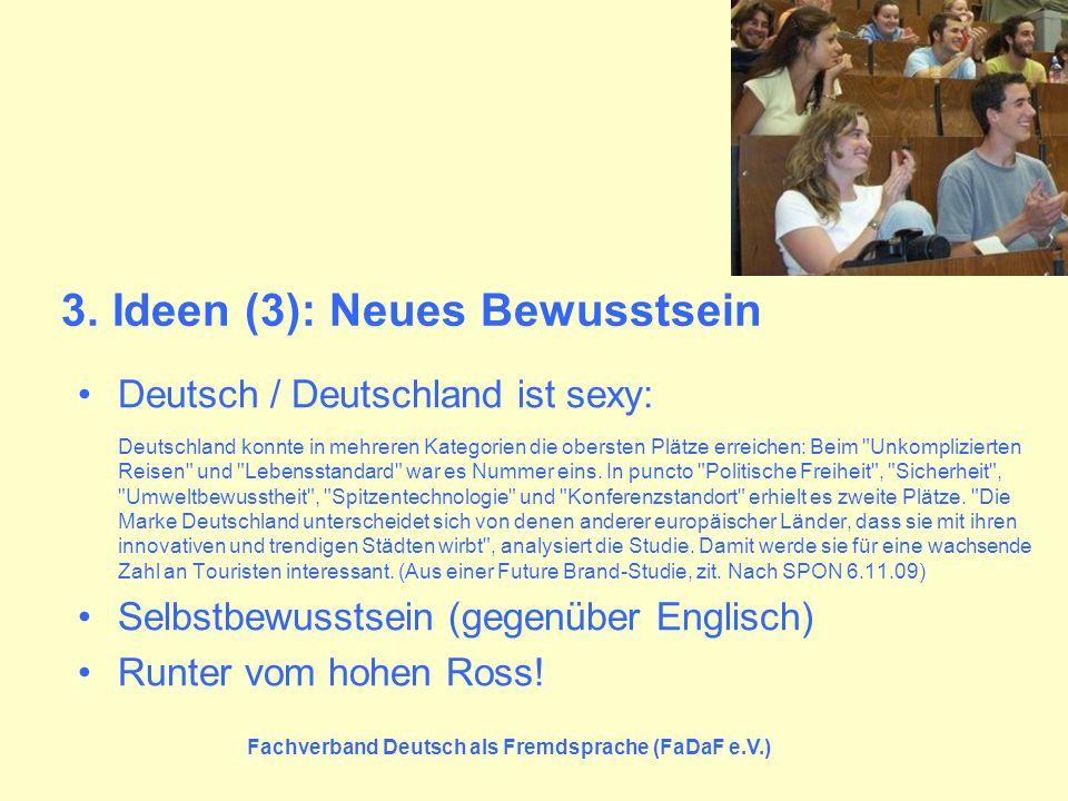 Fachverband Deutsch als Fremdsprache (FaDaF e.V.) 3. Ideen (3): Neues Bewusstsein Deutsch / Deutschland ist sexy: Deutschland konnte in mehreren Kateg