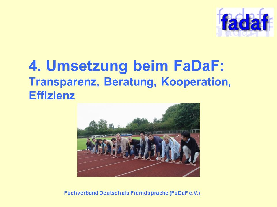4. Umsetzung beim FaDaF: Transparenz, Beratung, Kooperation, Effizienz Fachverband Deutsch als Fremdsprache (FaDaF e.V.)