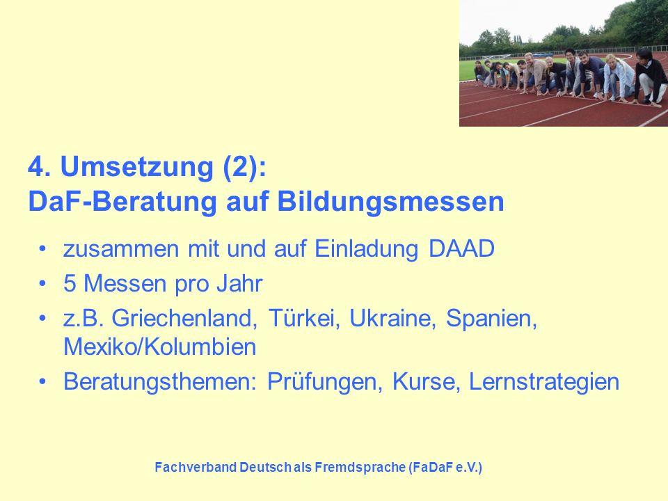 Fachverband Deutsch als Fremdsprache (FaDaF e.V.) 4. Umsetzung (2): DaF-Beratung auf Bildungsmessen zusammen mit und auf Einladung DAAD 5 Messen pro J