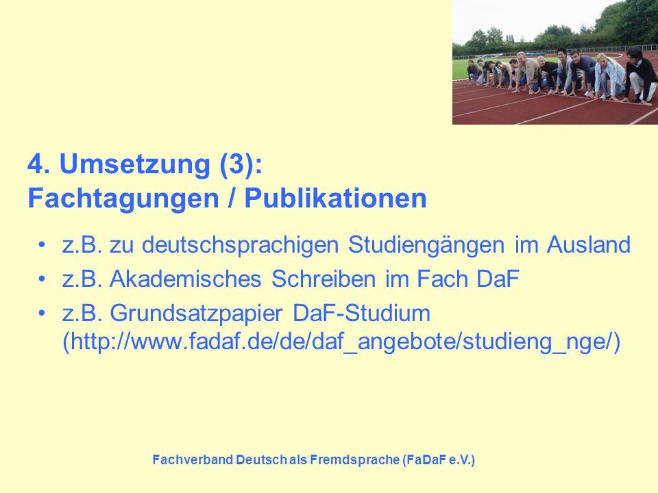 Fachverband Deutsch als Fremdsprache (FaDaF e.V.) 4. Umsetzung (3): Fachtagungen / Publikationen z.B. zu deutschsprachigen Studiengängen im Ausland z.