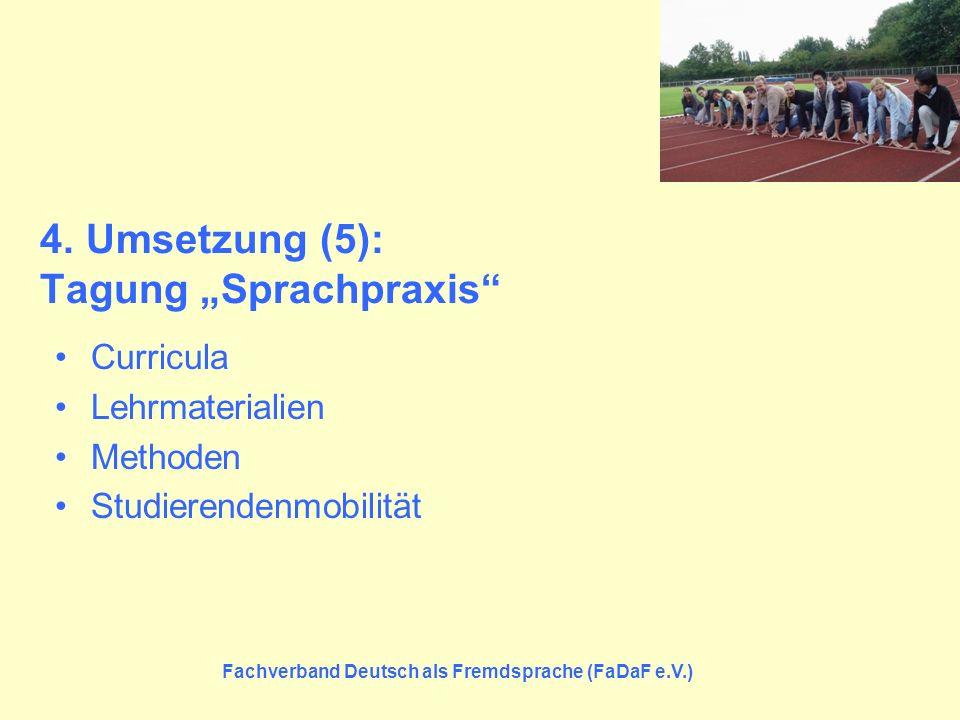 Fachverband Deutsch als Fremdsprache (FaDaF e.V.) 4. Umsetzung (5): Tagung Sprachpraxis Curricula Lehrmaterialien Methoden Studierendenmobilität