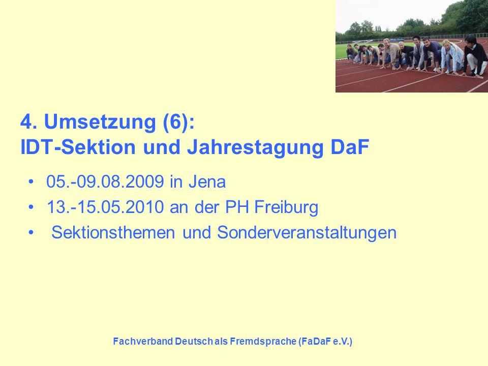 Fachverband Deutsch als Fremdsprache (FaDaF e.V.) 4. Umsetzung (6): IDT-Sektion und Jahrestagung DaF 05.-09.08.2009 in Jena 13.-15.05.2010 an der PH F