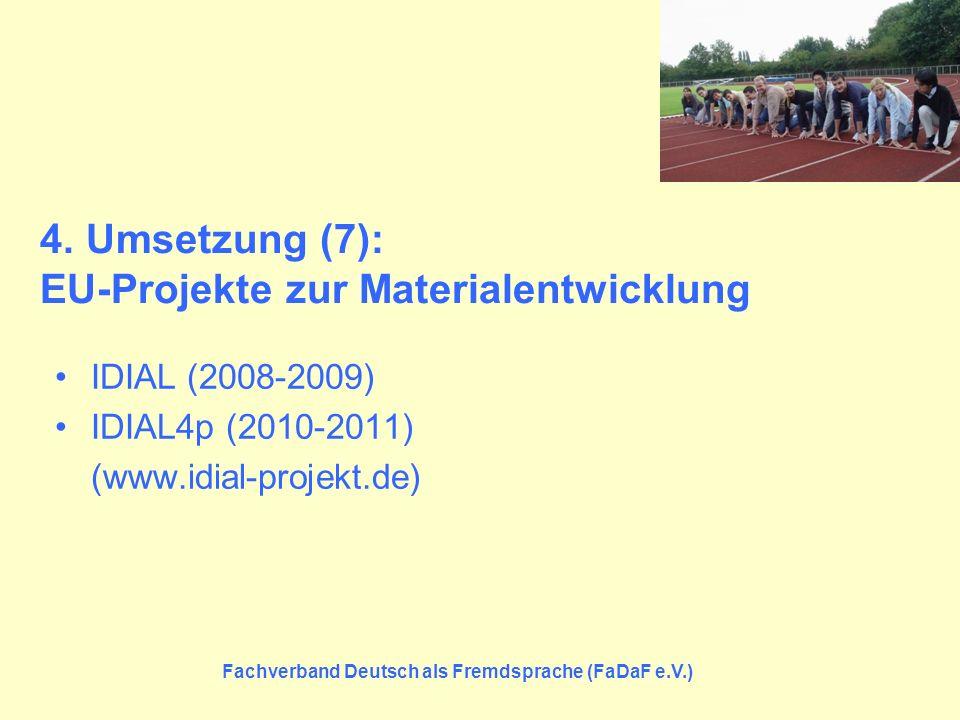 Fachverband Deutsch als Fremdsprache (FaDaF e.V.) 4. Umsetzung (7): EU-Projekte zur Materialentwicklung IDIAL (2008-2009) IDIAL4p (2010-2011) (www.idi