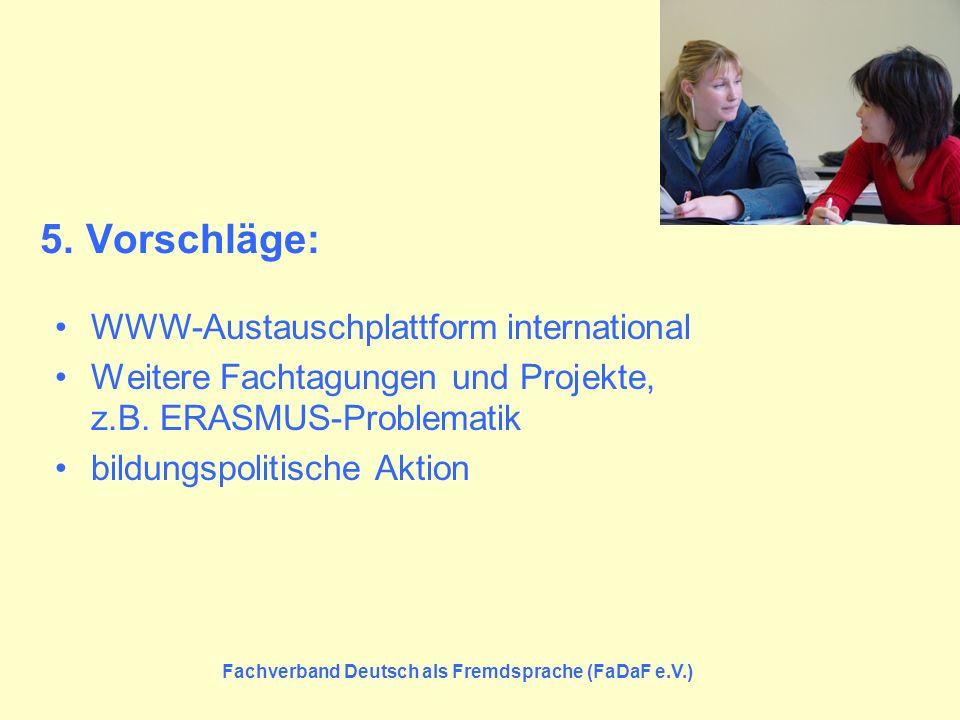 5. Vorschläge: WWW-Austauschplattform international Weitere Fachtagungen und Projekte, z.B. ERASMUS-Problematik bildungspolitische Aktion