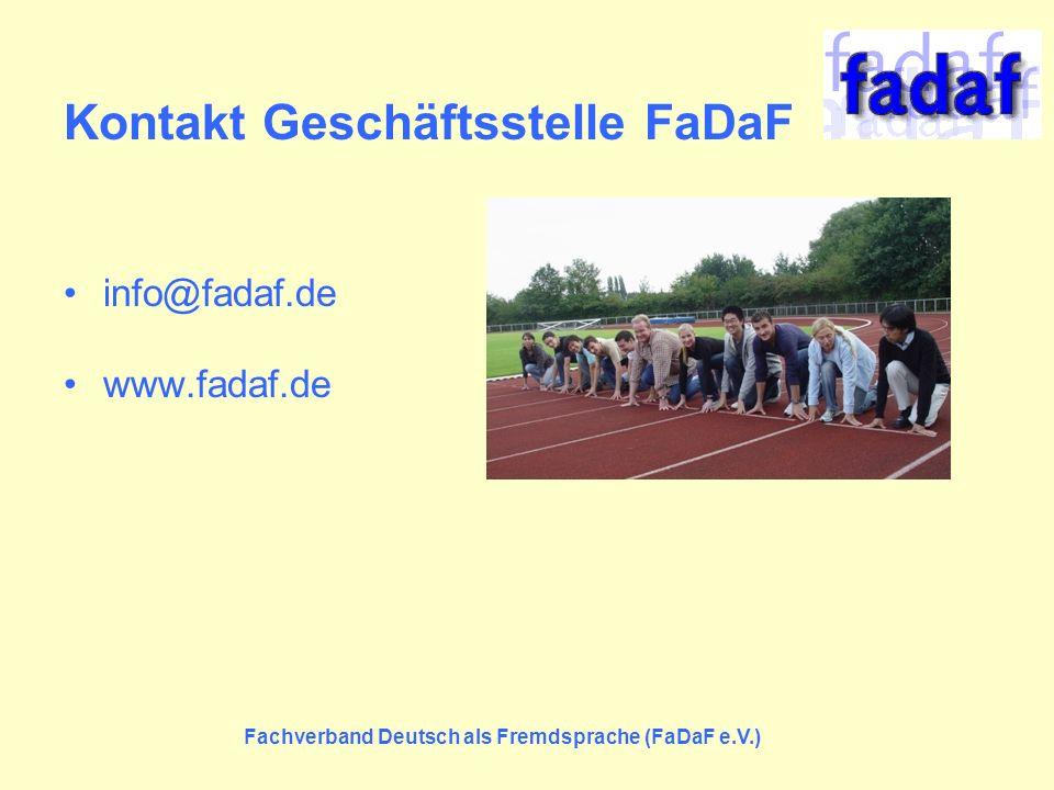 Fachverband Deutsch als Fremdsprache (FaDaF e.V.) Kontakt Geschäftsstelle FaDaF info@fadaf.de www.fadaf.de