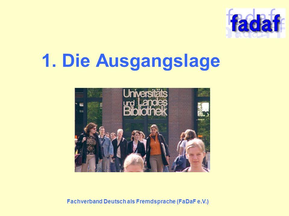 1. Die Ausgangslage Fachverband Deutsch als Fremdsprache (FaDaF e.V.)