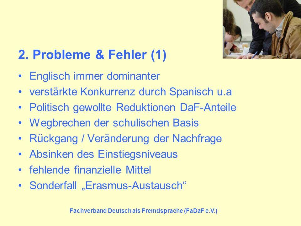 2. Probleme & Fehler (1) Englisch immer dominanter verstärkte Konkurrenz durch Spanisch u.a Politisch gewollte Reduktionen DaF-Anteile Wegbrechen der