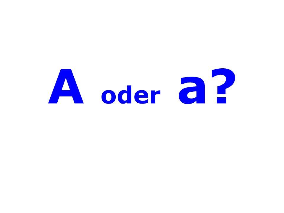A oder a?