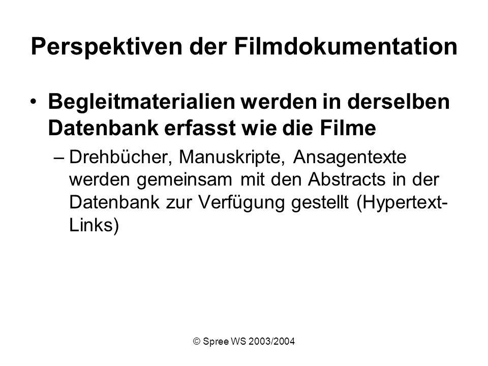 © Spree WS 2003/2004 Perspektiven der Filmdokumentation Begleitmaterialien werden in derselben Datenbank erfasst wie die Filme –Drehbücher, Manuskripte, Ansagentexte werden gemeinsam mit den Abstracts in der Datenbank zur Verfügung gestellt (Hypertext- Links)