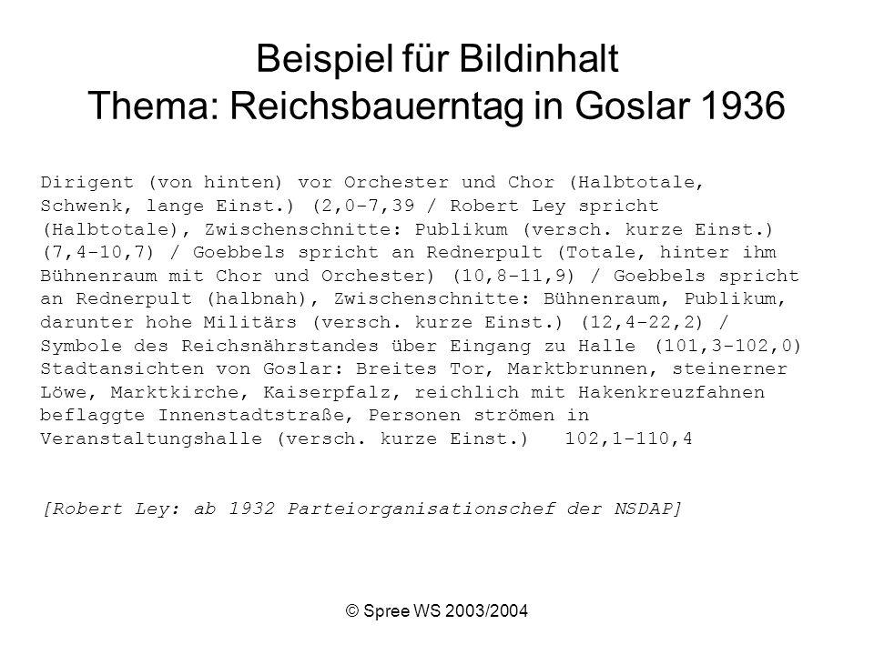 © Spree WS 2003/2004 Beispiel für Bildinhalt Thema: Reichsbauerntag in Goslar 1936 Dirigent (von hinten) vor Orchester und Chor (Halbtotale, Schwenk, lange Einst.) (2,0-7,39 / Robert Ley spricht (Halbtotale), Zwischenschnitte: Publikum (versch.