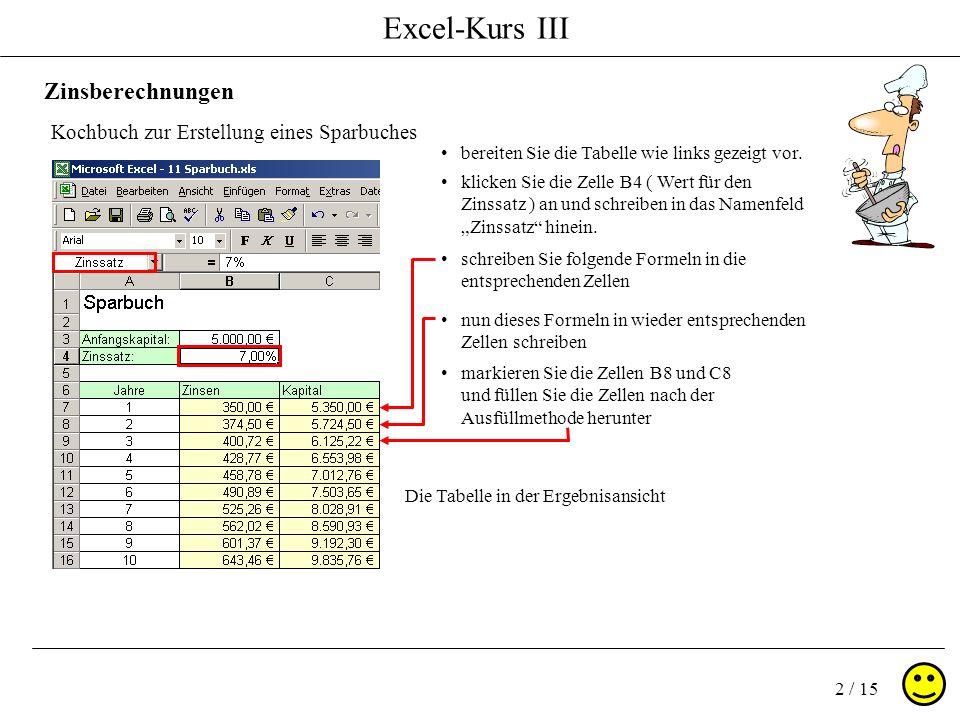 Excel-Kurs III 2 / 15 Zinsberechnungen Kochbuch zur Erstellung eines Sparbuches bereiten Sie die Tabelle wie links gezeigt vor.