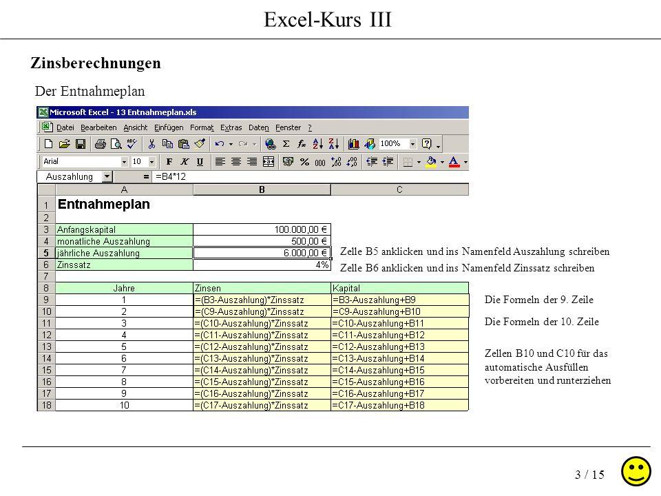 Excel-Kurs III 3 / 15 Zinsberechnungen Der Entnahmeplan Zelle B5 anklicken und ins Namenfeld Auszahlung schreiben Zelle B6 anklicken und ins Namenfeld Zinssatz schreiben Die Formeln der 9.