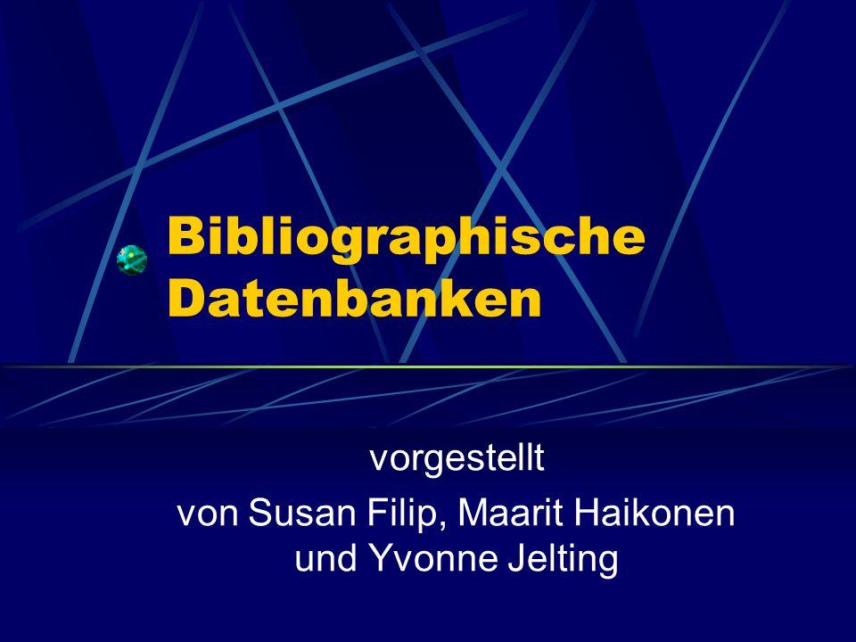 Bibliographische Datenbanken vorgestellt von Susan Filip, Maarit Haikonen und Yvonne Jelting