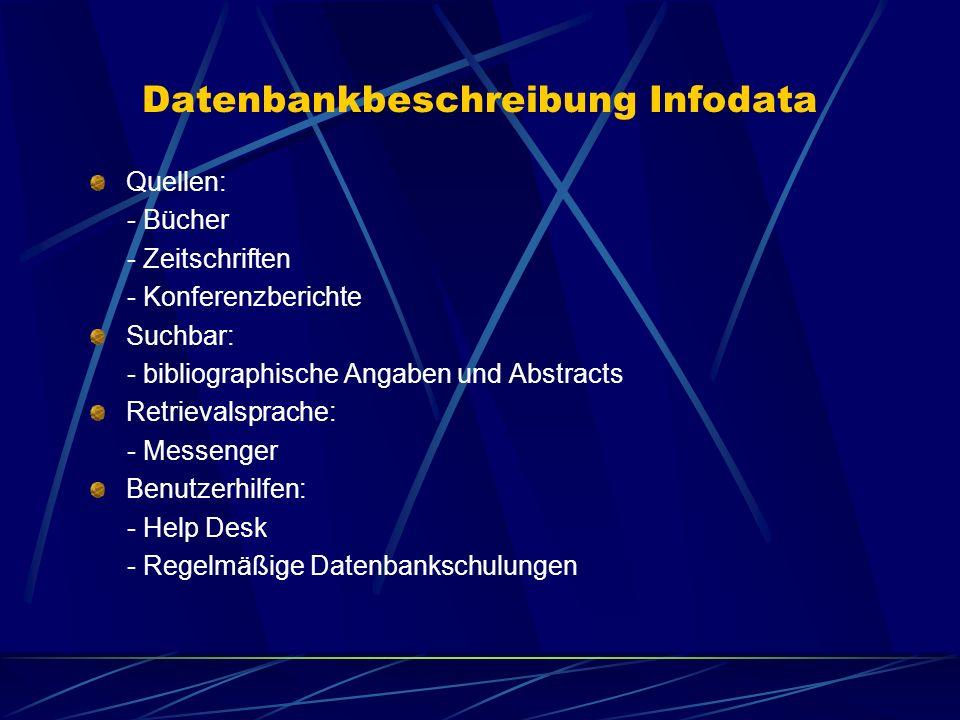 Datenbankbeschreibung Infodata Quellen: - Bücher - Zeitschriften - Konferenzberichte Suchbar: - bibliographische Angaben und Abstracts Retrievalsprach