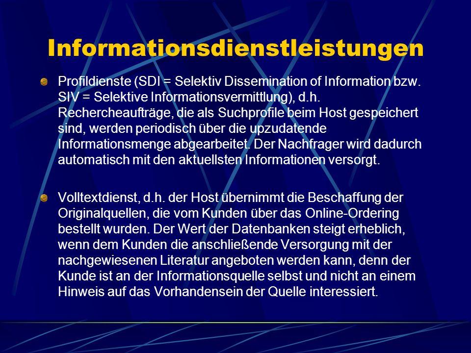 Informationsdienstleistungen Profildienste (SDI = Selektiv Dissemination of Information bzw. SIV = Selektive Informationsvermittlung), d.h. Recherchea