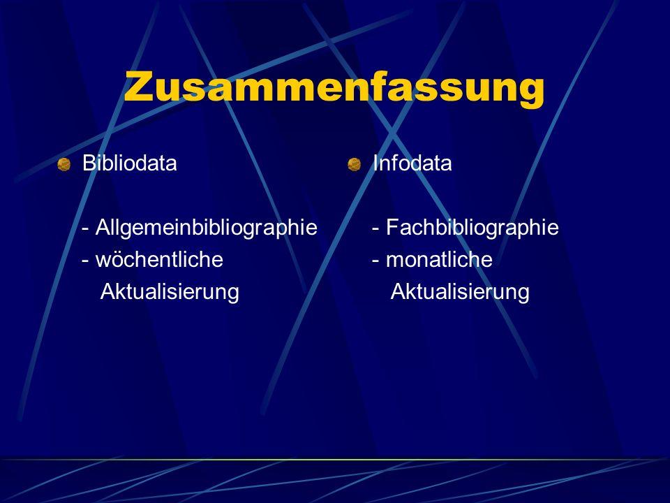 Zusammenfassung Bibliodata - Allgemeinbibliographie - wöchentliche Aktualisierung Infodata - Fachbibliographie - monatliche Aktualisierung