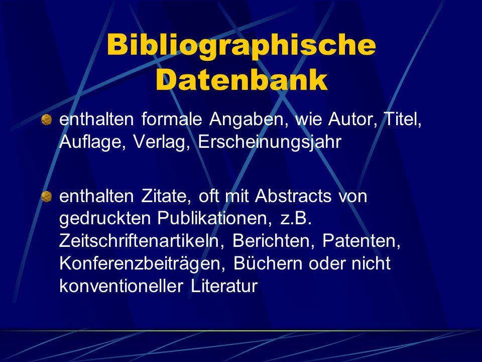 Bibliographische Datenbank enthalten formale Angaben, wie Autor, Titel, Auflage, Verlag, Erscheinungsjahr enthalten Zitate, oft mit Abstracts von gedr