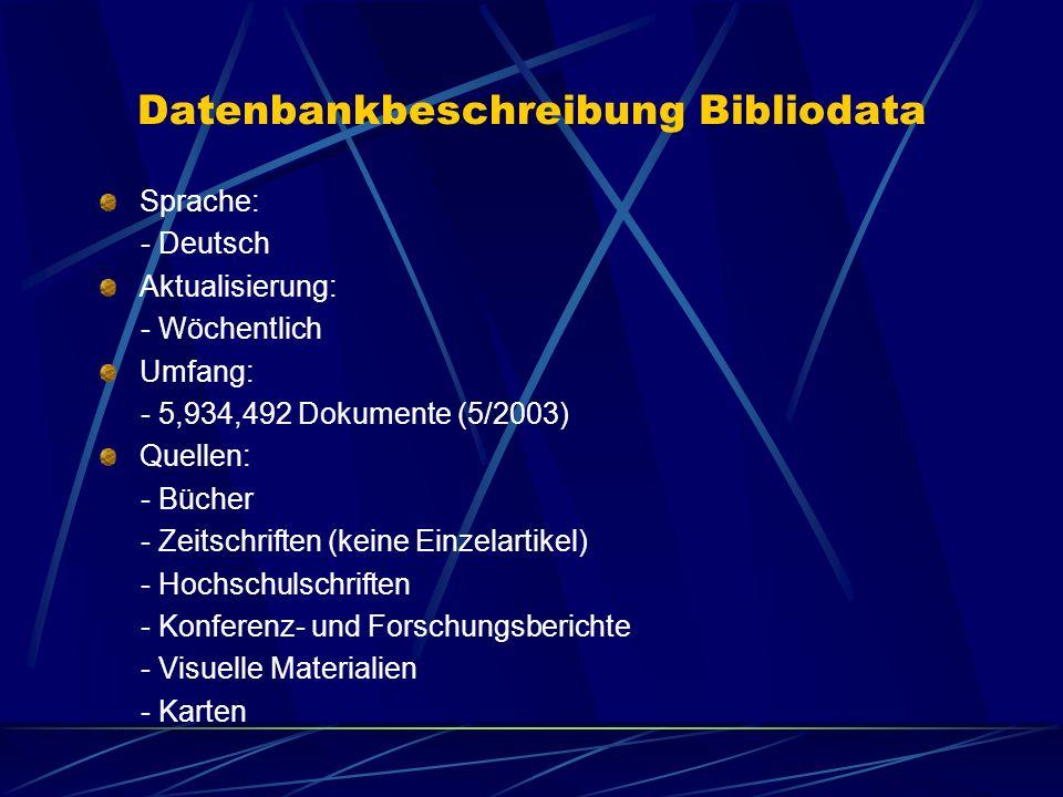 Datenbankbeschreibung Bibliodata Sprache: - Deutsch Aktualisierung: - Wöchentlich Umfang: - 5,934,492 Dokumente (5/2003) Quellen: - Bücher - Zeitschri