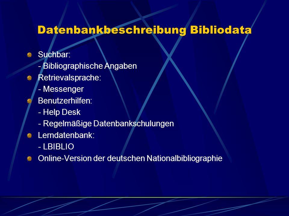 Datenbankbeschreibung Bibliodata Suchbar: - Bibliographische Angaben Retrievalsprache: - Messenger Benutzerhilfen: - Help Desk - Regelmäßige Datenbank