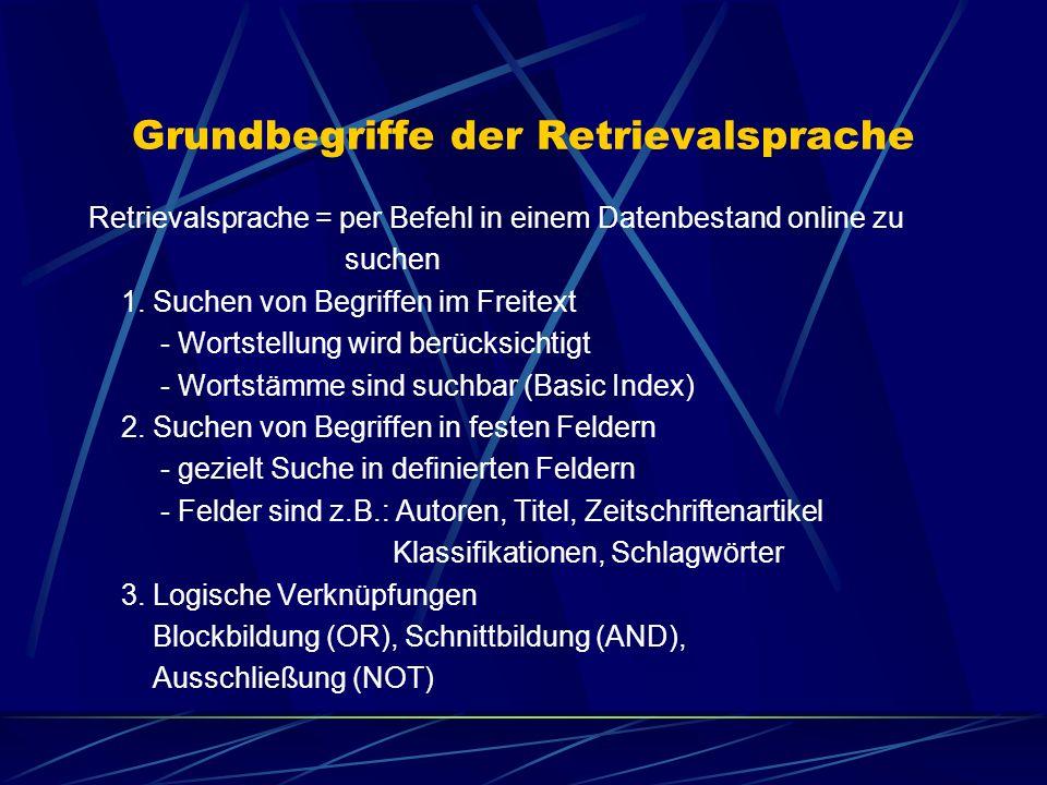 Grundbegriffe der Retrievalsprache Retrievalsprache = per Befehl in einem Datenbestand online zu suchen 1. Suchen von Begriffen im Freitext - Wortstel