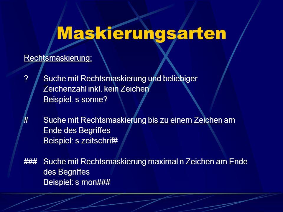 Maskierungsarten Rechtsmaskierung: ? Suche mit Rechtsmaskierung und beliebiger Zeichenzahl inkl. kein Zeichen Beispiel: s sonne? # Suche mit Rechtsmas