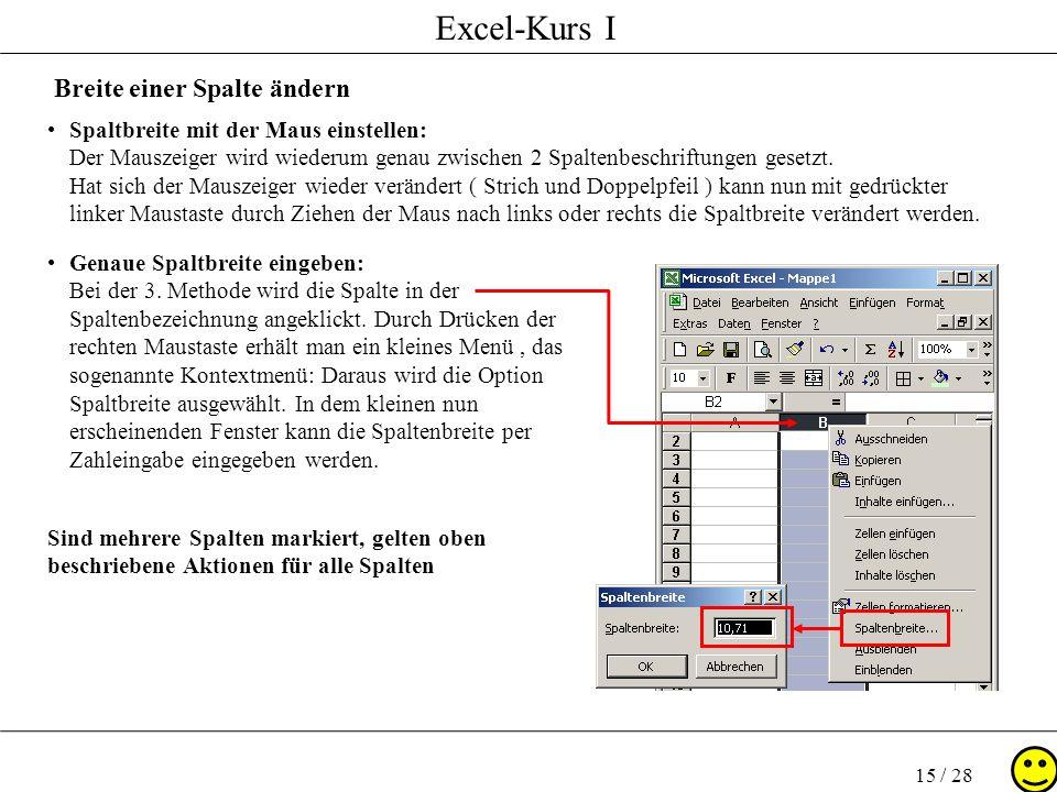 Excel-Kurs I 15 / 28 Breite einer Spalte ändern Spaltbreite mit der Maus einstellen: Der Mauszeiger wird wiederum genau zwischen 2 Spaltenbeschriftung