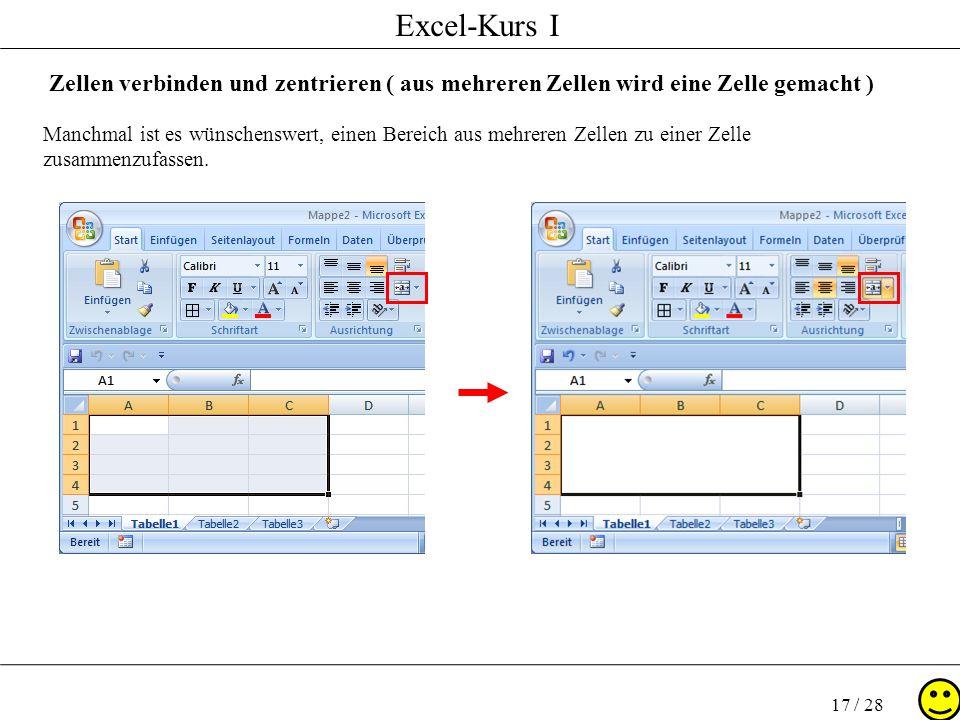 Excel-Kurs I 17 / 28 Zellen verbinden und zentrieren ( aus mehreren Zellen wird eine Zelle gemacht ) Manchmal ist es wünschenswert, einen Bereich aus