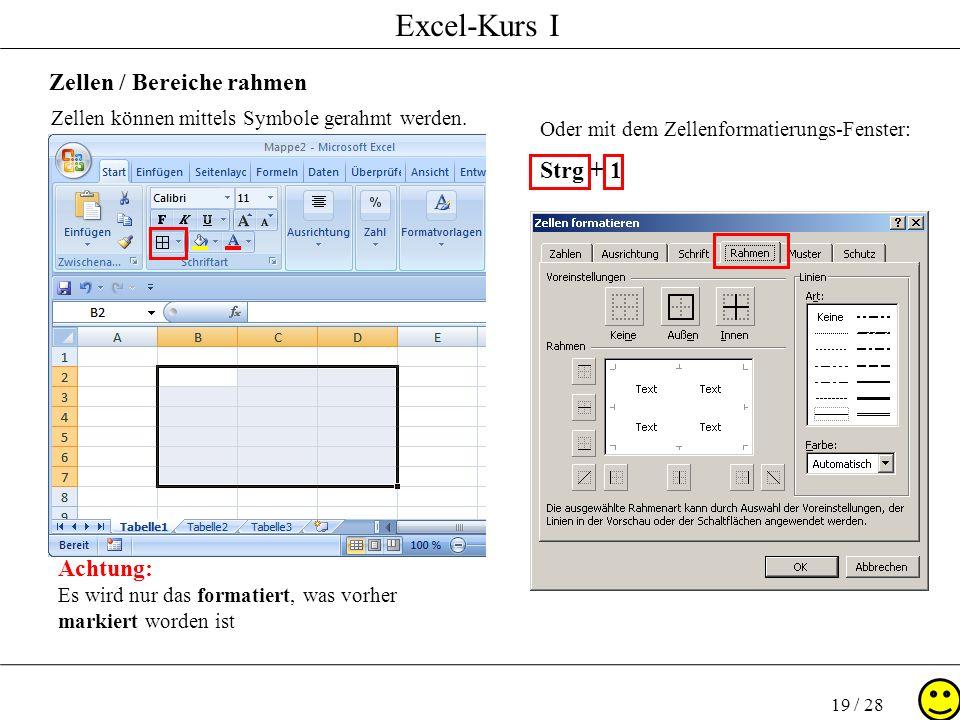 Excel-Kurs I 19 / 28 Zellen / Bereiche rahmen Zellen können mittels Symbole gerahmt werden. Oder mit dem Zellenformatierungs-Fenster: Strg + 1 Achtung
