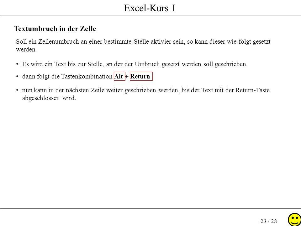 Excel-Kurs I 23 / 28 Textumbruch in der Zelle Soll ein Zeilenumbruch an einer bestimmte Stelle aktivier sein, so kann dieser wie folgt gesetzt werden