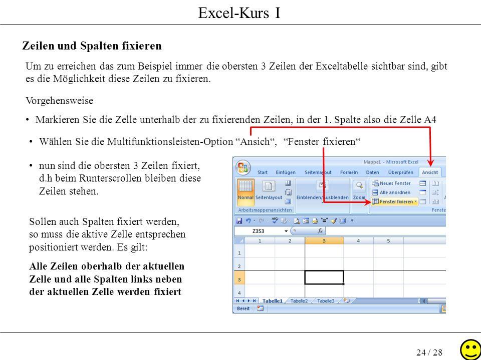 Excel-Kurs I 24 / 28 Zeilen und Spalten fixieren Um zu erreichen das zum Beispiel immer die obersten 3 Zeilen der Exceltabelle sichtbar sind, gibt es