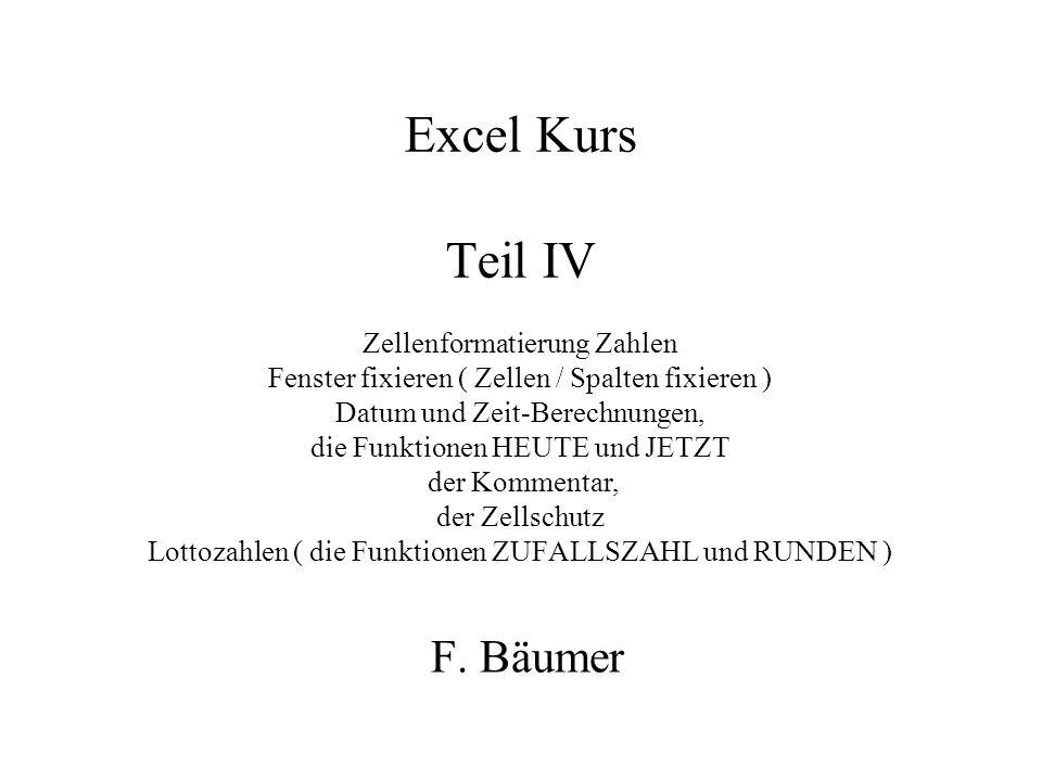 Excel Kurs Teil IV Zellenformatierung Zahlen Fenster fixieren ( Zellen / Spalten fixieren ) Datum und Zeit-Berechnungen, die Funktionen HEUTE und JETZ