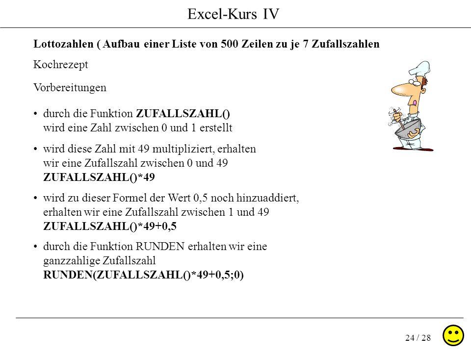 Excel-Kurs IV 24 / 28 Lottozahlen ( Aufbau einer Liste von 500 Zeilen zu je 7 Zufallszahlen Kochrezept durch die Funktion ZUFALLSZAHL() wird eine Zahl