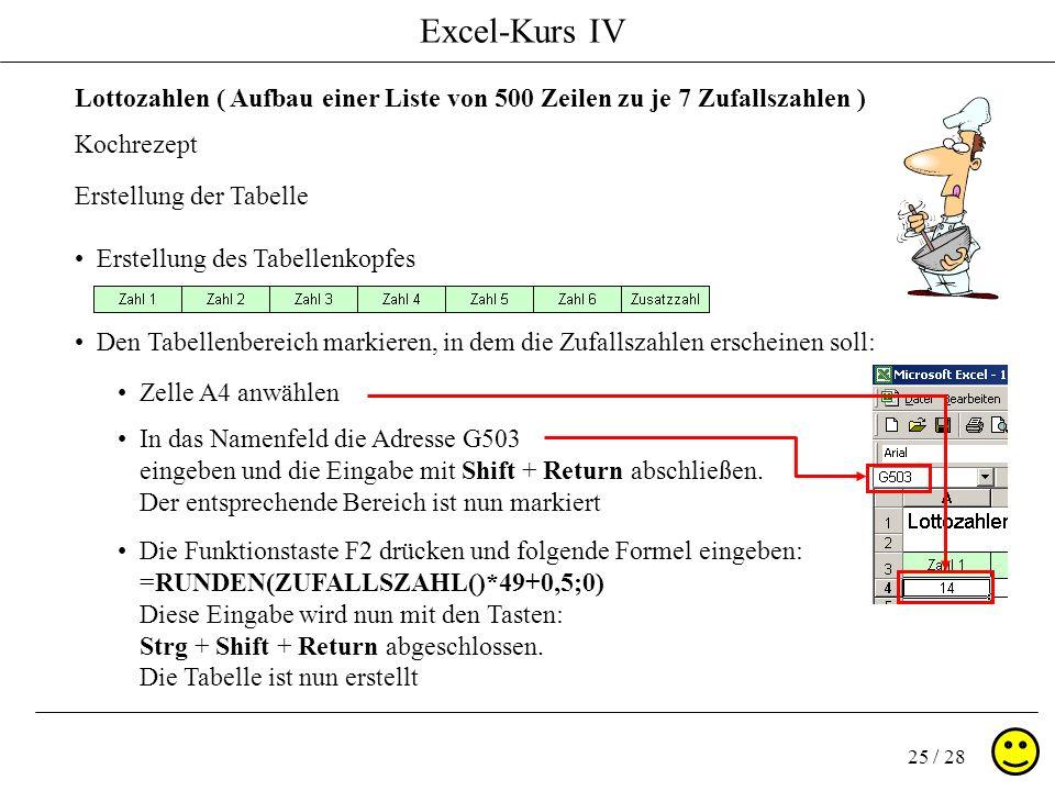 Excel-Kurs IV 25 / 28 Lottozahlen ( Aufbau einer Liste von 500 Zeilen zu je 7 Zufallszahlen ) Kochrezept Erstellung der Tabelle Erstellung des Tabelle