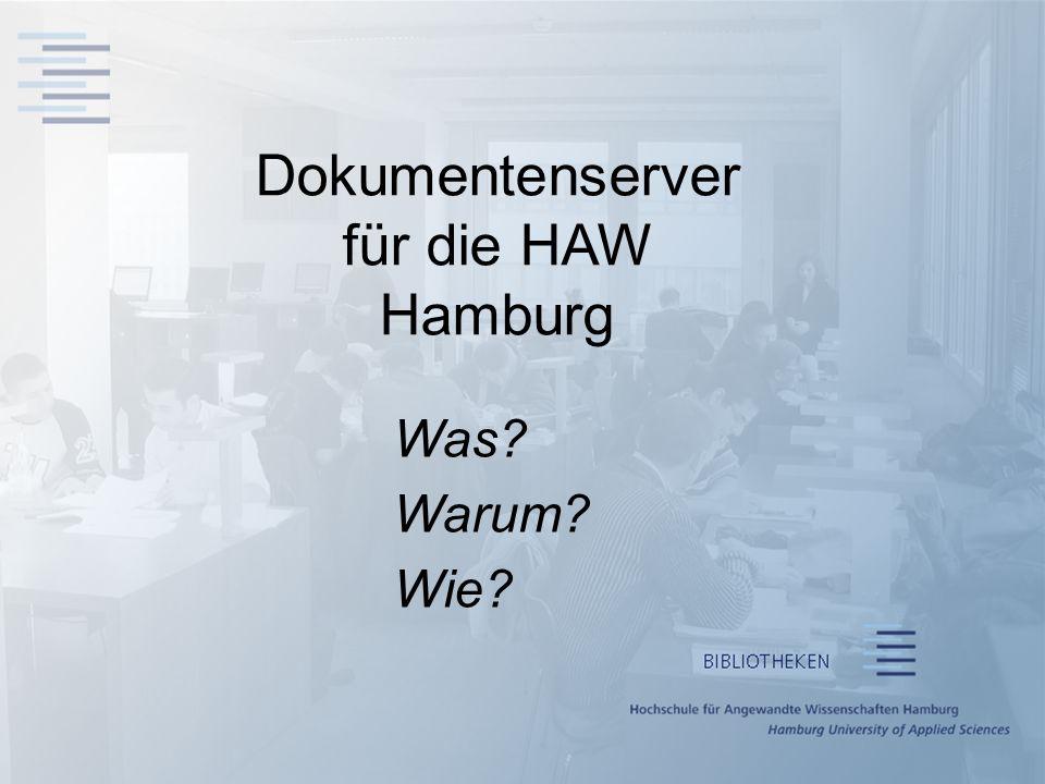 Dokumentenserver für die HAW Hamburg Was? Warum? Wie?