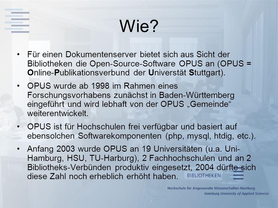 Wie? Für einen Dokumentenserver bietet sich aus Sicht der Bibliotheken die Open-Source-Software OPUS an (OPUS = Online-Publikationsverbund der Univers