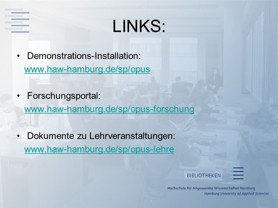 LINKS: Demonstrations-Installation: www.haw-hamburg.de/sp/opus Forschungsportal: www.haw-hamburg.de/sp/opus-forschung Dokumente zu Lehrveranstaltungen: www.haw-hamburg.de/sp/opus-lehre