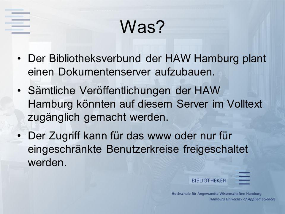Was.Der Bibliotheksverbund der HAW Hamburg plant einen Dokumentenserver aufzubauen.