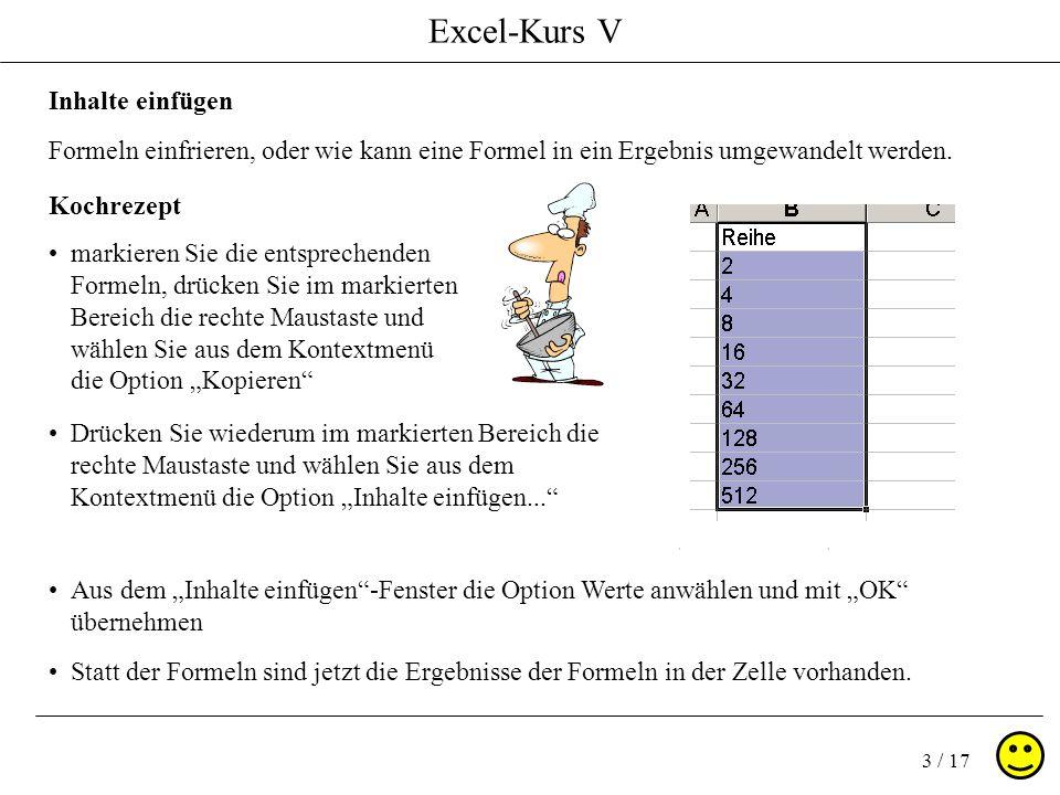 Excel-Kurs V 14 / 17 Seitenansicht ( Kopf / Fußzeile ) Wahl einer vordefinierten Kopfzeile und Fußzeile Platzhalter für Gesamtseitenanzahl Platzhalter für die aktuelle Seite Platzhalter für das akt.