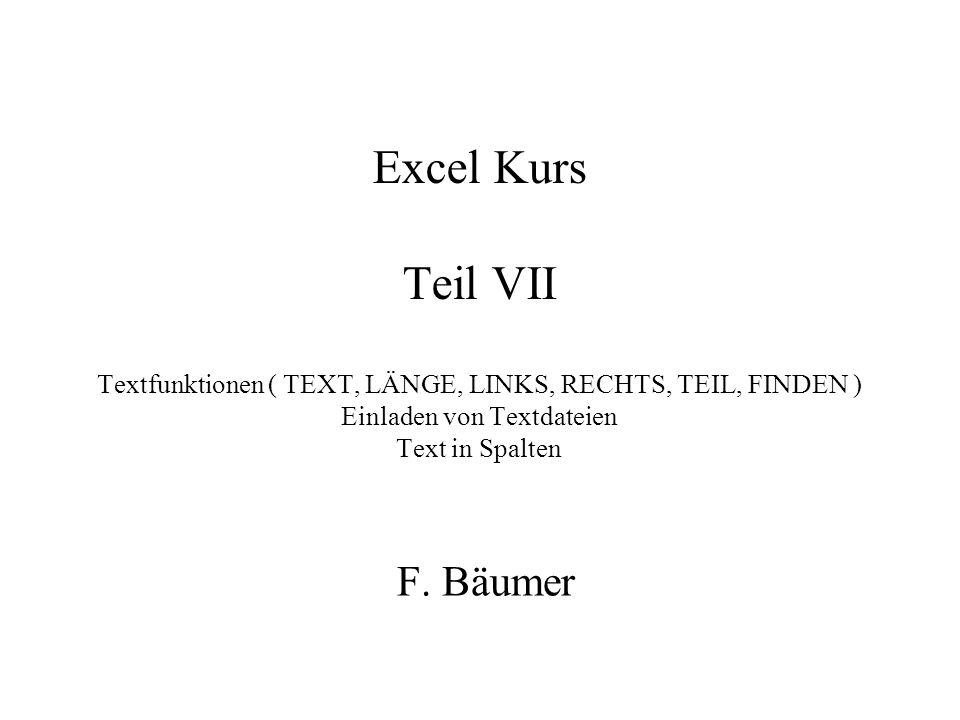 Excel Kurs Teil VII Textfunktionen ( TEXT, LÄNGE, LINKS, RECHTS, TEIL, FINDEN ) Einladen von Textdateien Text in Spalten F.