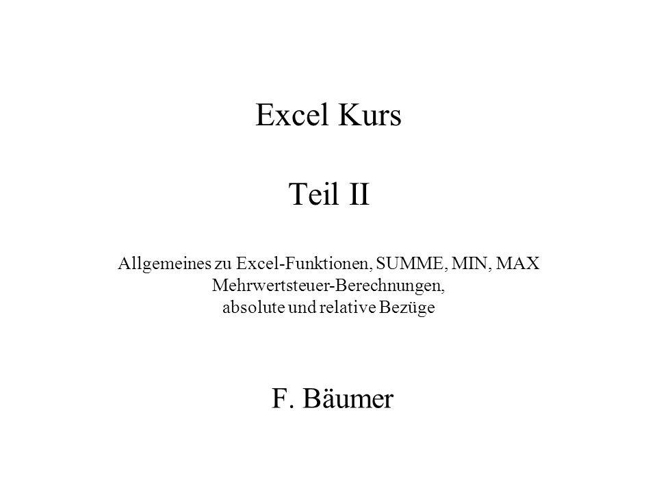 Excel Kurs Teil II Allgemeines zu Excel-Funktionen, SUMME, MIN, MAX Mehrwertsteuer-Berechnungen, absolute und relative Bezüge F. Bäumer